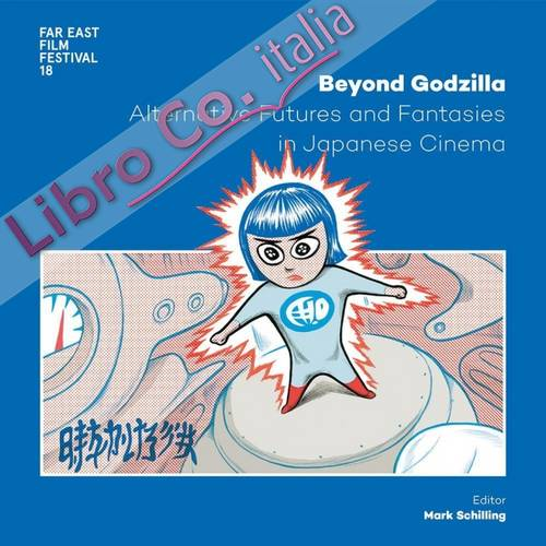 Beyond Godzilla. Alternative futures and fantasies in japanese cinema