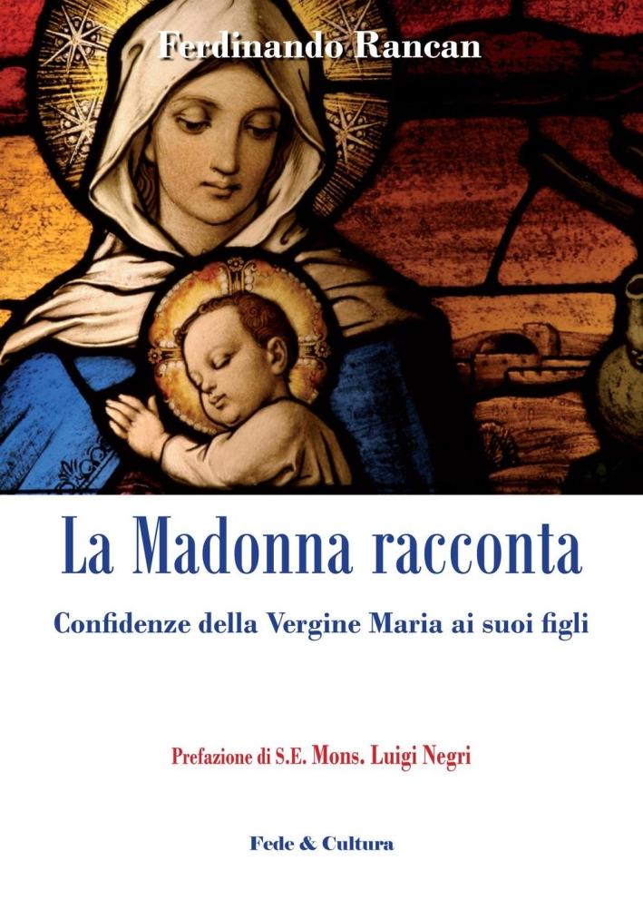 La Madonna racconta. Confidenze della Vegine Maria ai suoi figli.