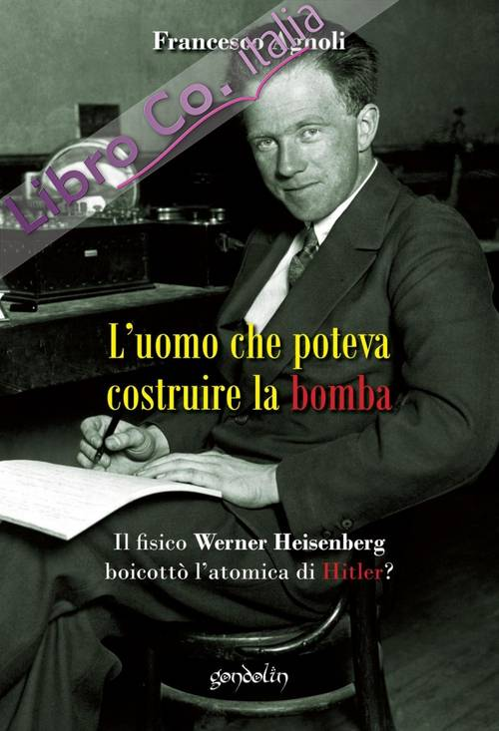 L'uomo che poteva costruire la bomba. Il fisico Werner Heisenberg boicottò l'atomica di Hitler?
