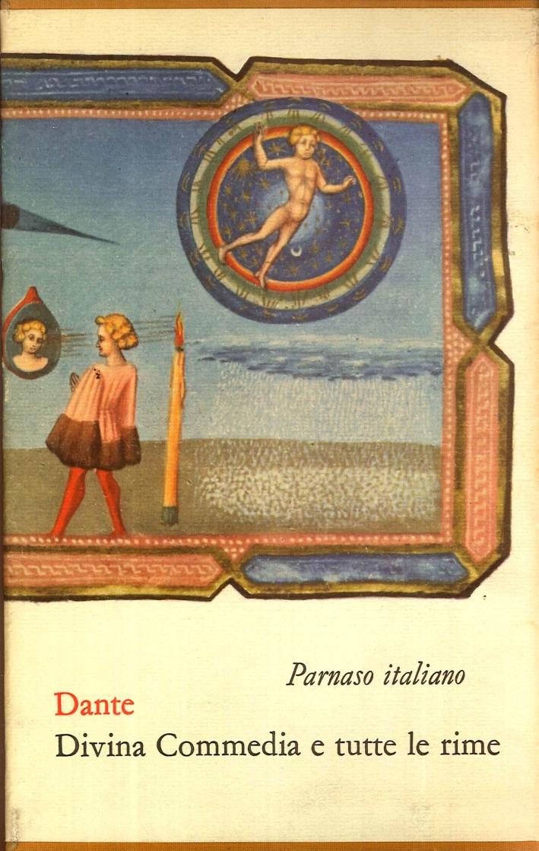 La Divina Commedia. Le Rime, i Versi della Vita Nuova e le Canzoni del Convivio