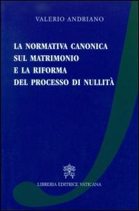 La normativa canonica sul matrimonio e la riforma del processo di nullità