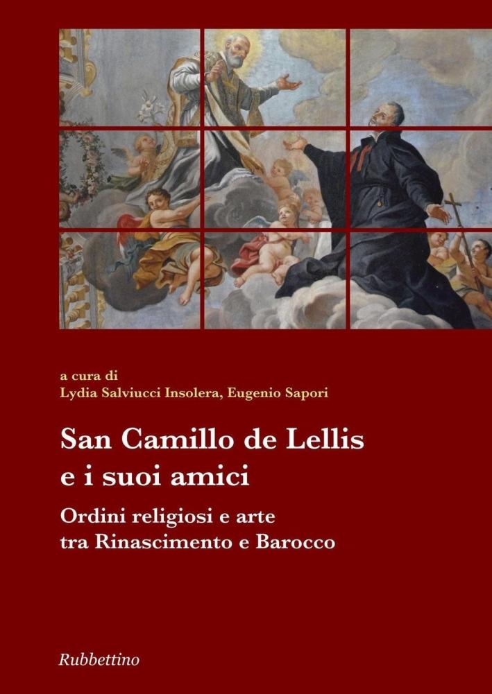 San Camillo De Lellis e i suoi amici. Ordini religiosi e arte tra Rinascimento e Barocco.