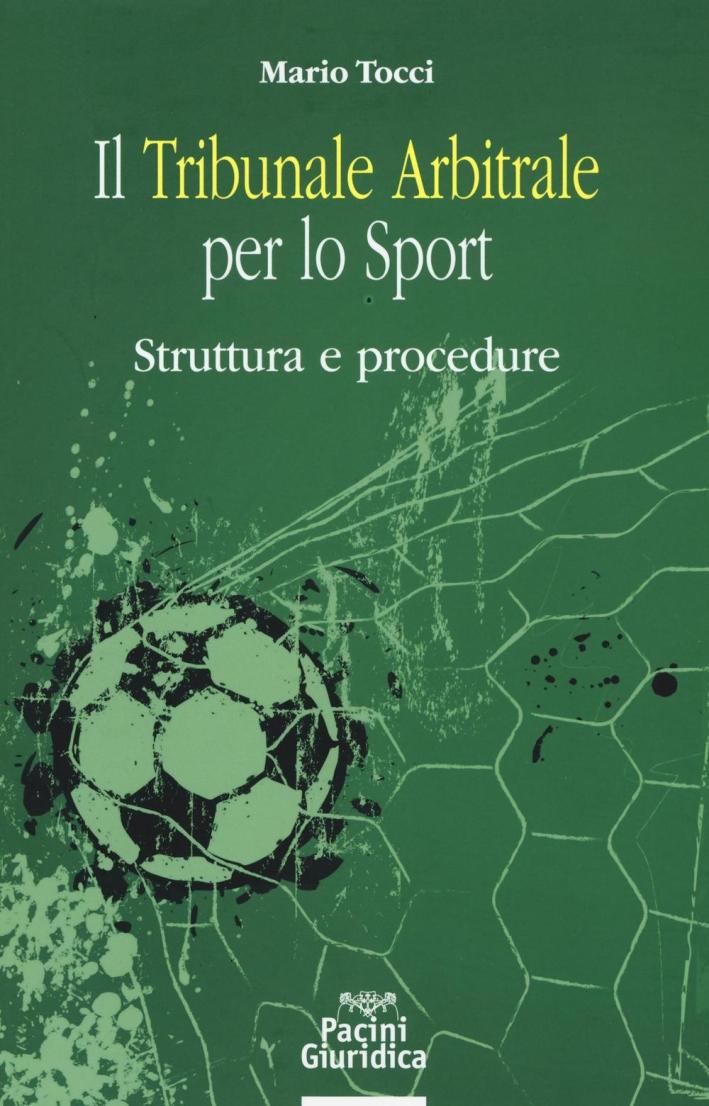 Il tribunale arbitrale per lo sport. Struttura e procedure