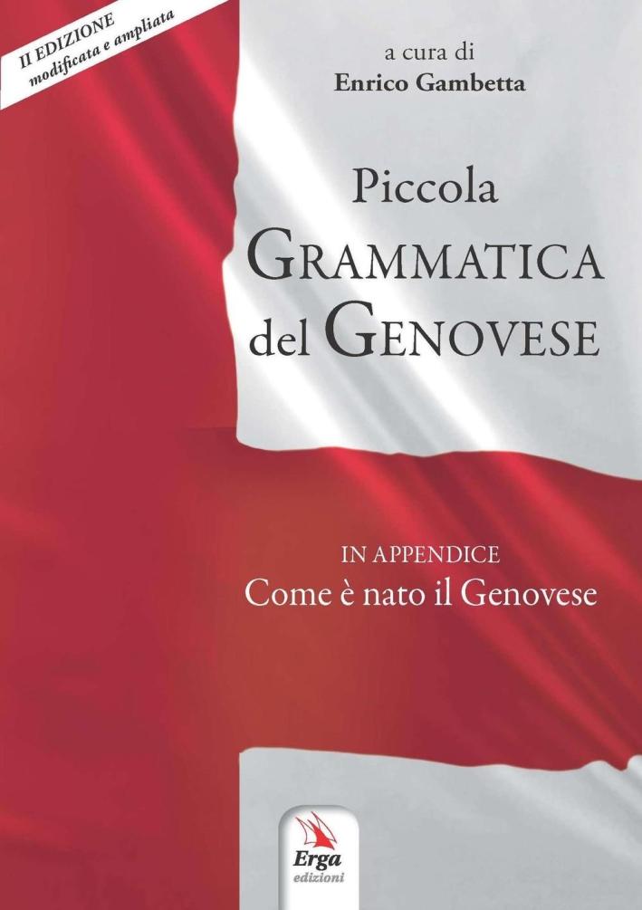 Piccola grammatica del genovese. In appendice: come è nato il genovese.