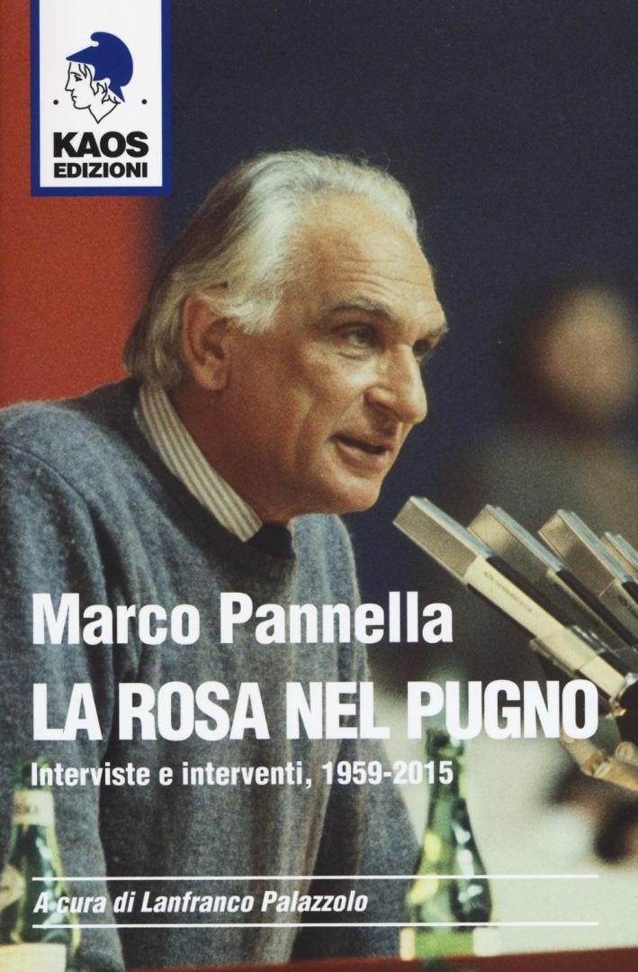 Marco Pannella. La rosa nel pugno. Interviste e interventi, 1959-2015