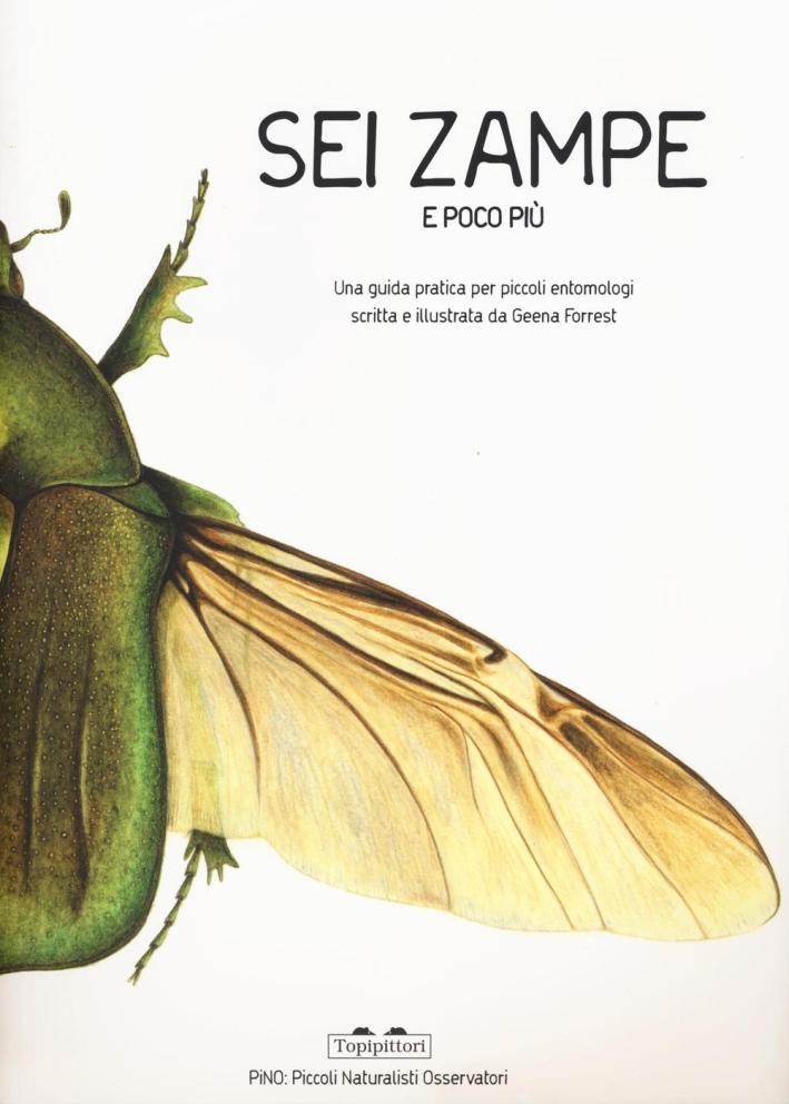 Sei zampe e poco più. Una guida pratica per piccoli entomologi. Ediz. illustrata