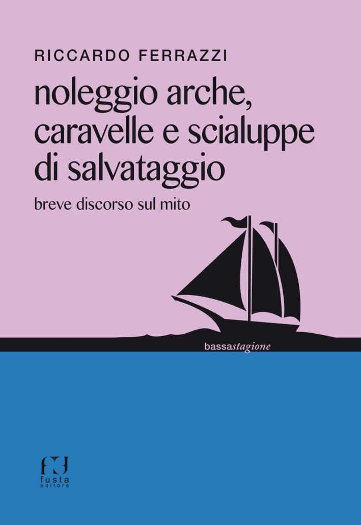 Noleggio arche, caravelle e scialuppe di salvataggio. Breve discorso sul mito