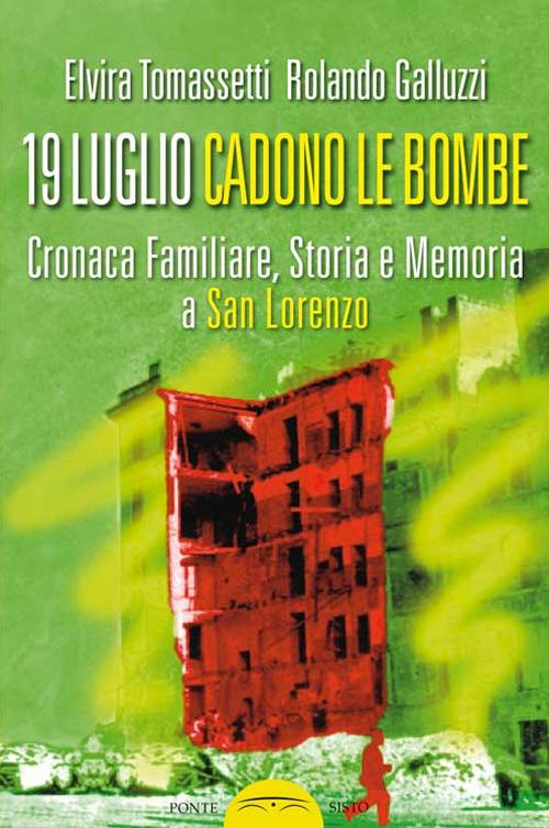 19 luglio. Cadono le bombe. Cronaca familiare, storia e memoria a san Lorenzo