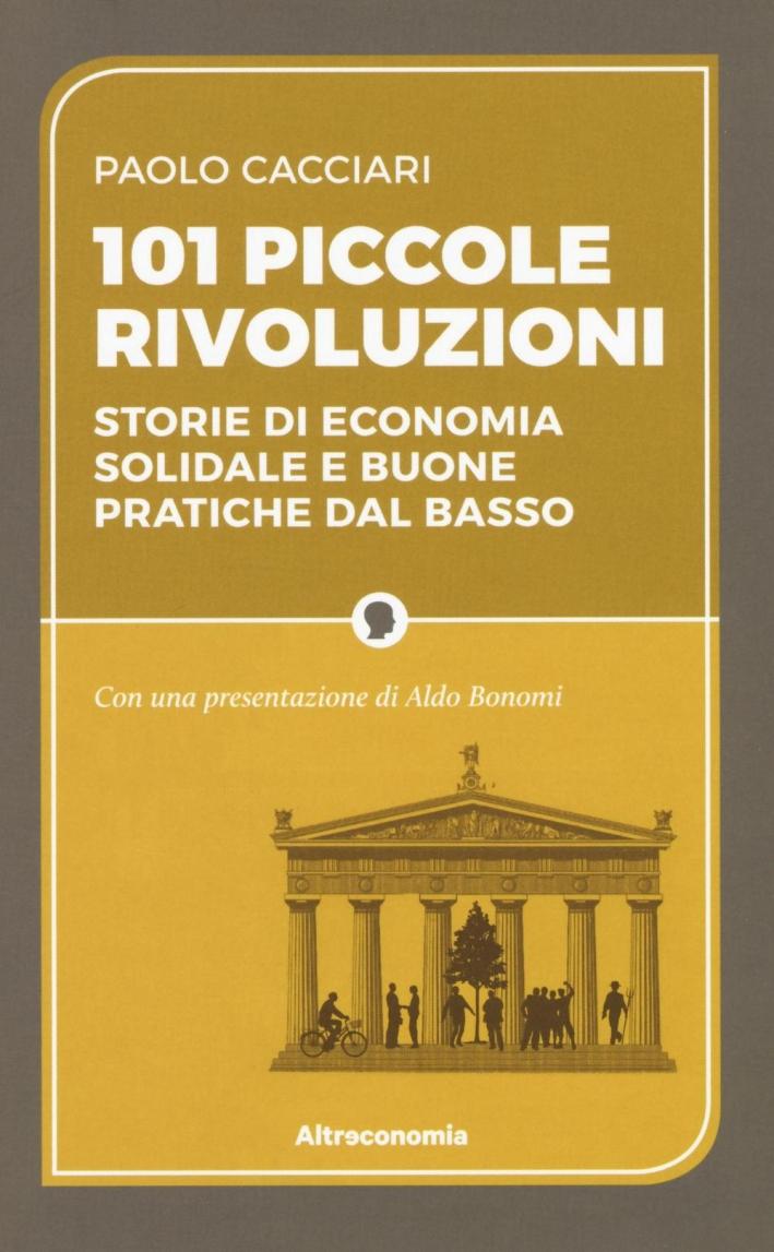 101 piccole rivoluzioni. Storie di economia solidale e buone pratiche dal basso.