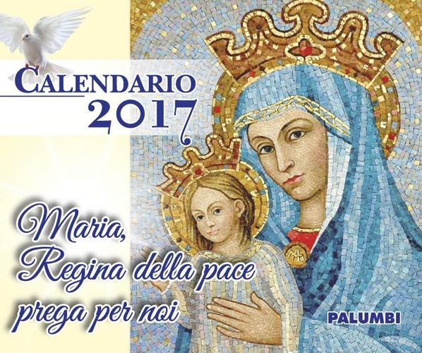 Calendario Maria. Regina della pace prega per noi 2017.