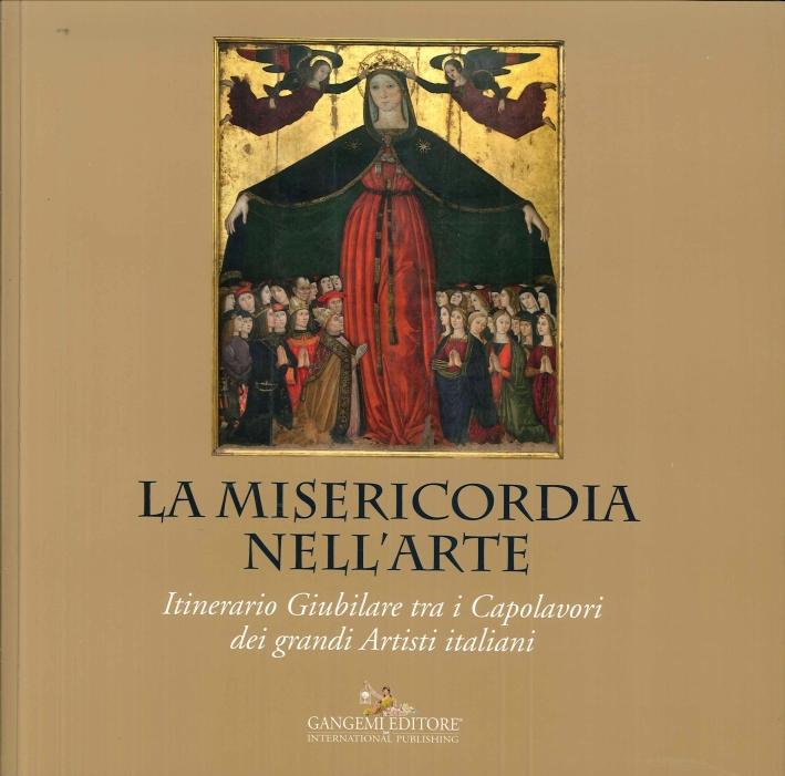 La Misericordia nell'Arte. Itinerario Giubilare tra i Capolavori dei Grandi Artisti Italiani.