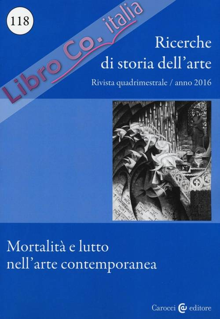 Ricerche di storia dell'arte. Vol. 118: Mortalità e lutto nell'arte contemporanea.