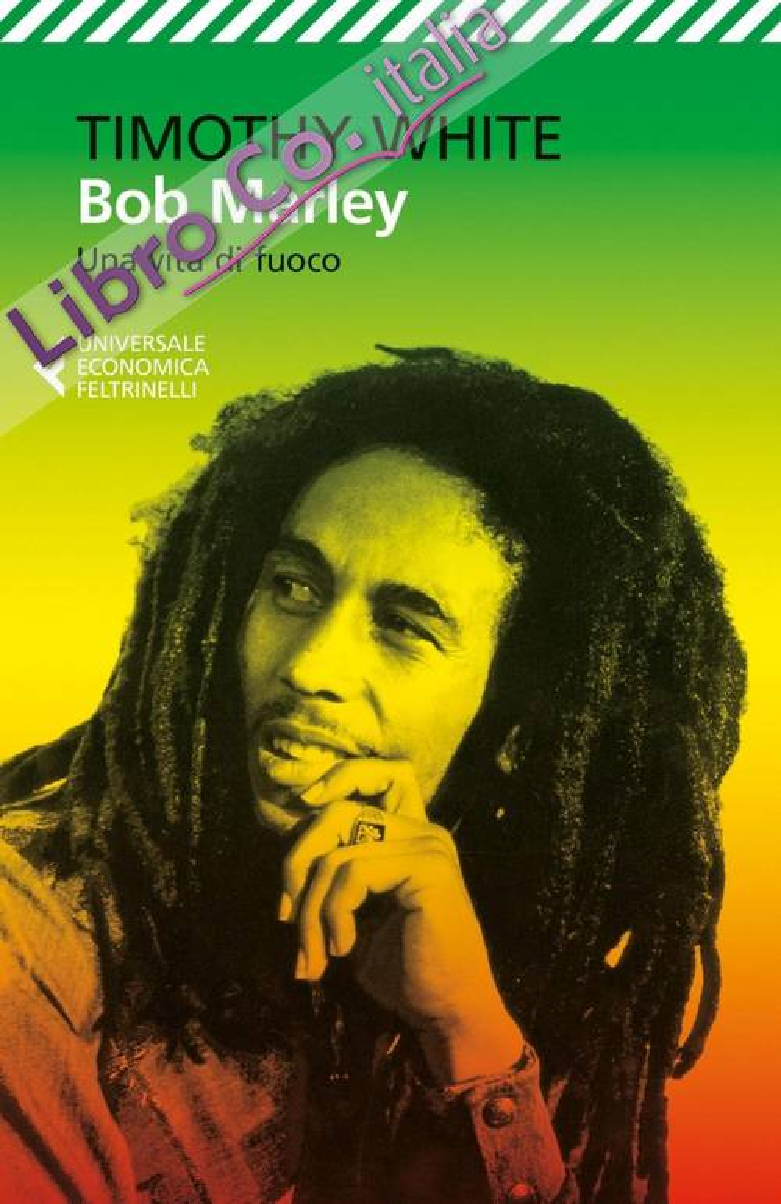 Bob Marley. Una vita di fuoco.