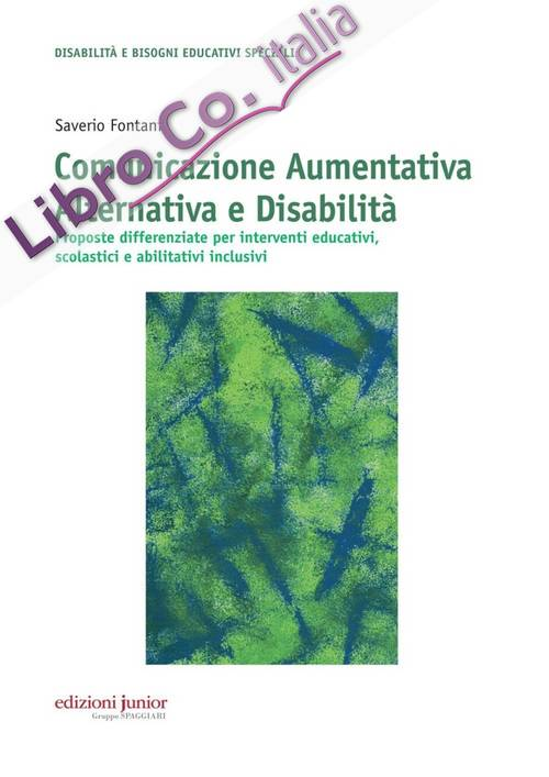 Comunicazione aumentativa alternativa e disabilità. Proposte differenziate per interventi educativi, scolastici e abilitativi inclusivi.