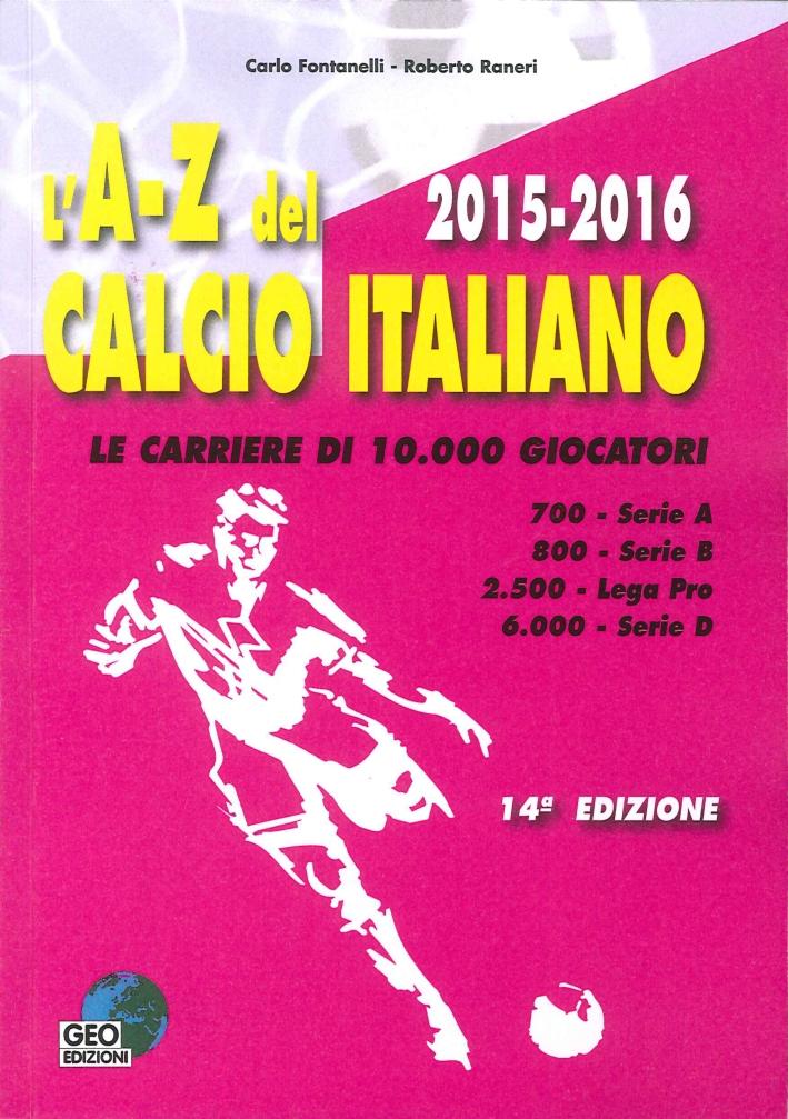 L'A-Z del Calcio Italiano 2015-16. Le Carriere di 10.000 Giocatori. Serie A, B, Lega Pro, D.