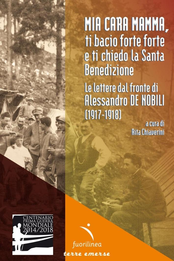 Mia cara mamma, ti bacio forte forte e ti chiedo la Santa benedizione. Le lettere dal fronte di Alessandro De Nobili (1917-1918).