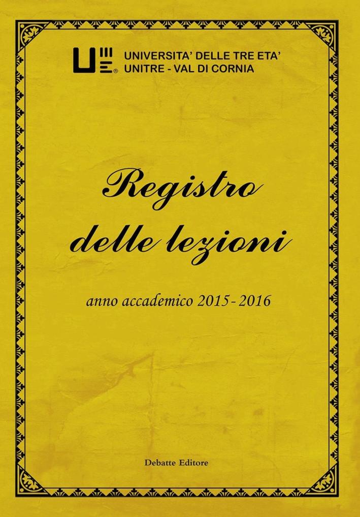 Registro delle lezioni anno accademico 2015-2016. Università delle Tre Età Unitre-Val di Cornia. Vol. 7.