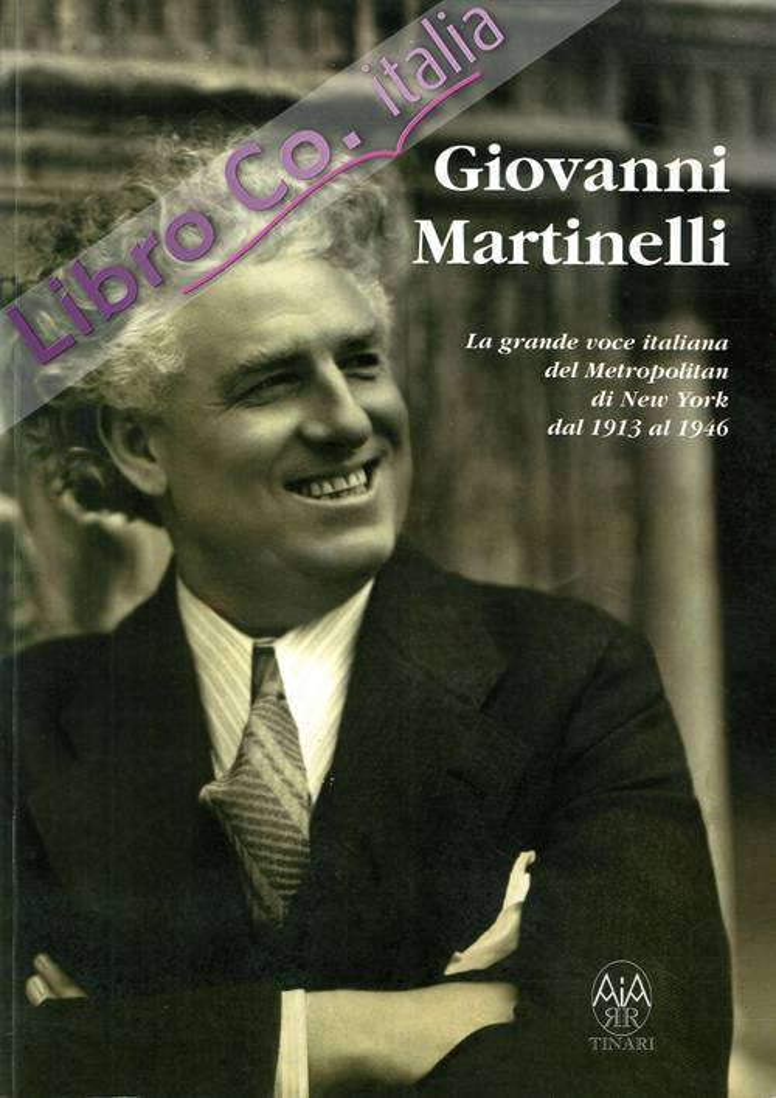 Giovanni Martinelli. La Grande Voce Italiana del Metropolitan di New York dal 1913 al 1946.