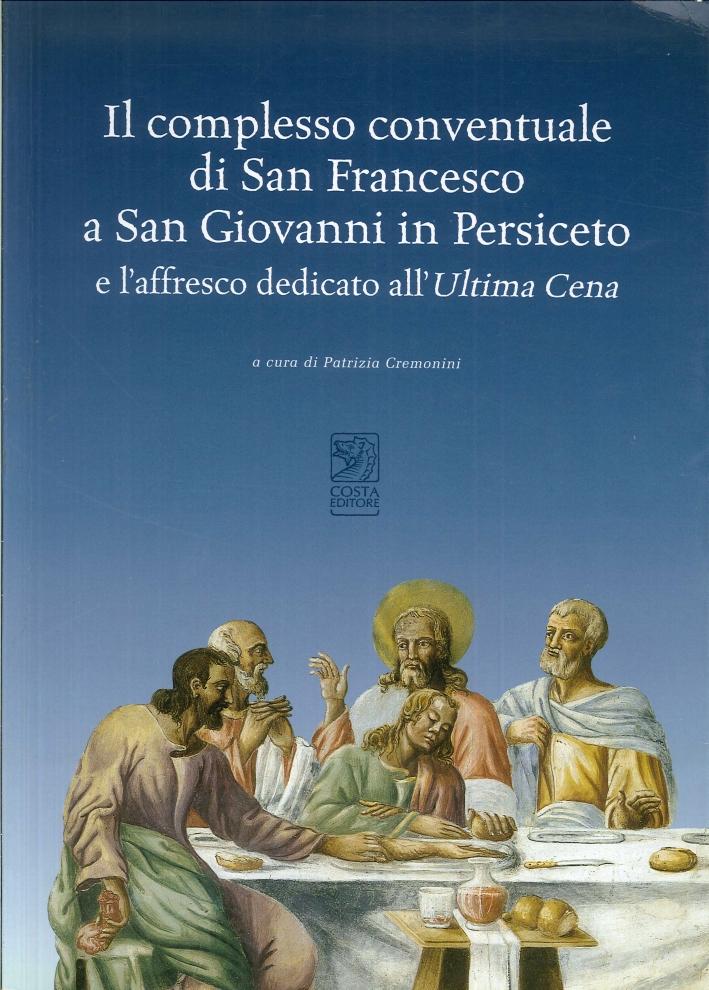 Il Complesso Conventuale di San Francesco a San Giovanni in Persiceto e l'Affresco Dedicato all'Ultima Cena.