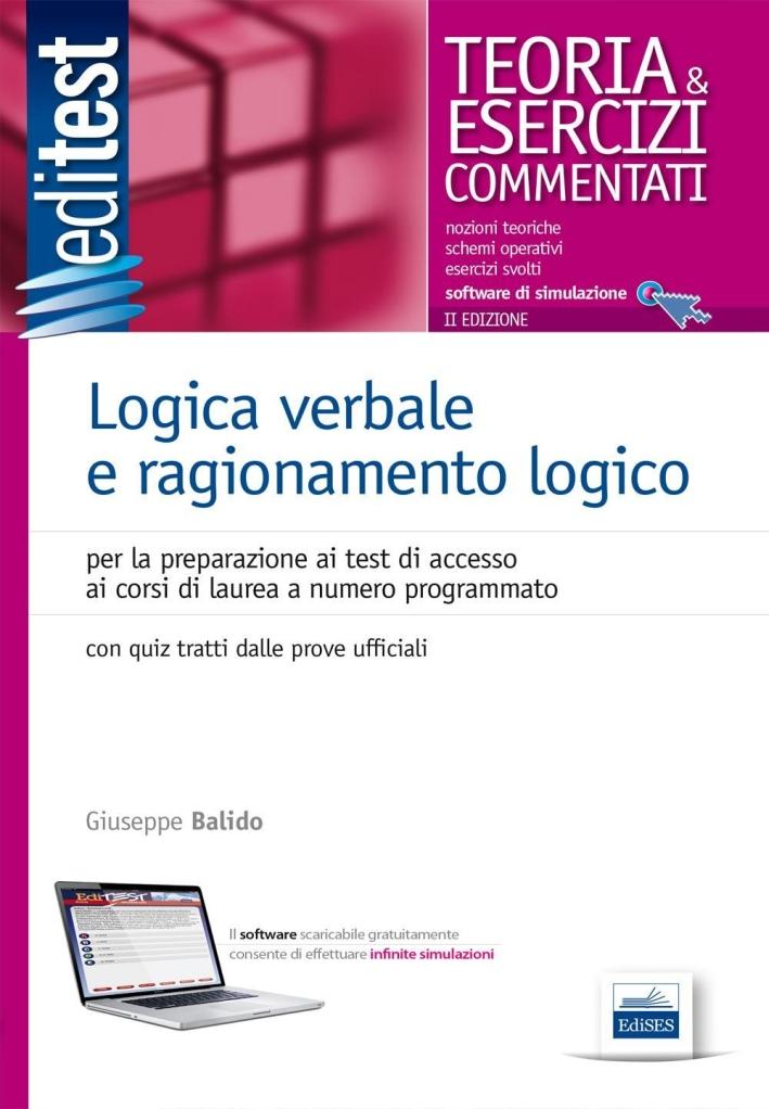 Logica verbale e ragionamento logico. Teoria ed esercizi commentati per la preparazione ai test di accesso... Con software di simulazione online.