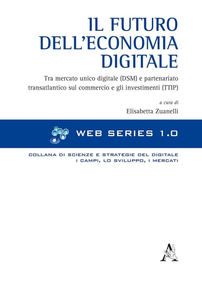Il futuro dell'economia digitale. Tra mercato unico digitale (DSM) e partenariato transatlantico sul commercio e gli investimenti (TTIP).