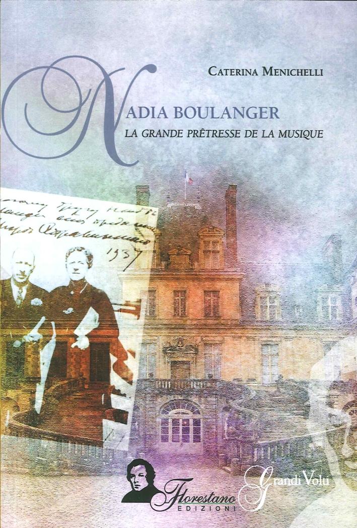 Nadia Boulanger. La Grande Prêtresse De la Musique.