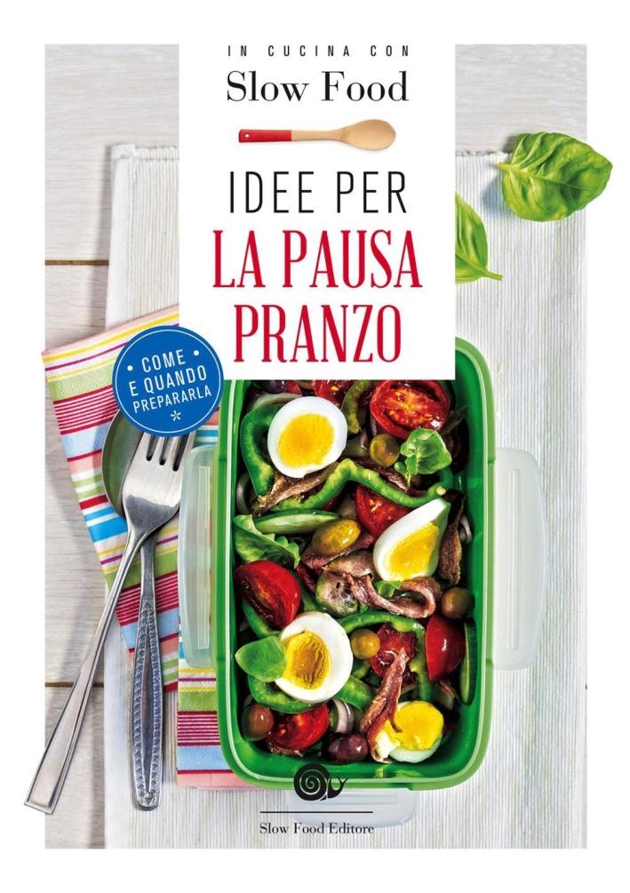 In cucina con Slow Food. Idee per la pausa pranzo.