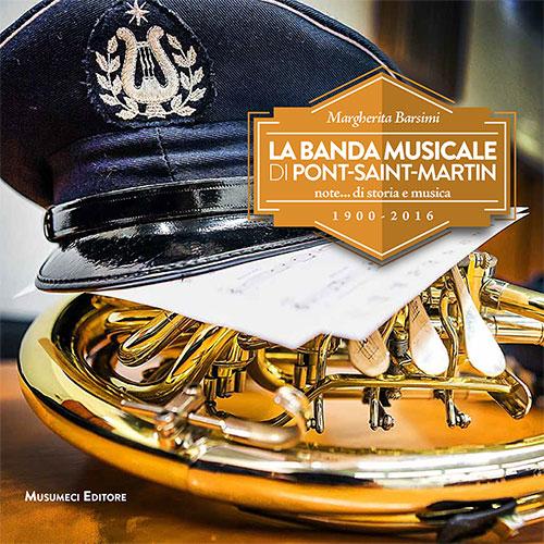La banda musicale di Pont-Saint-Martin. Note... di storia e musica 1900-2016.