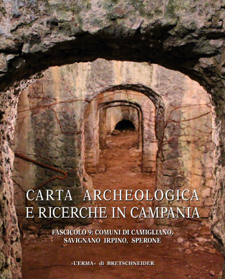 Carta archeologica e ricerche in Campania. Vol. 9: Comuni di Camigliano, Savignano Irpino, Sperone