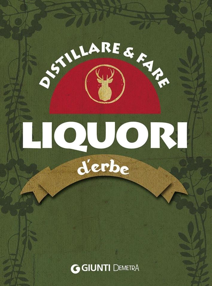 Distillare e fare liquori d'erbe