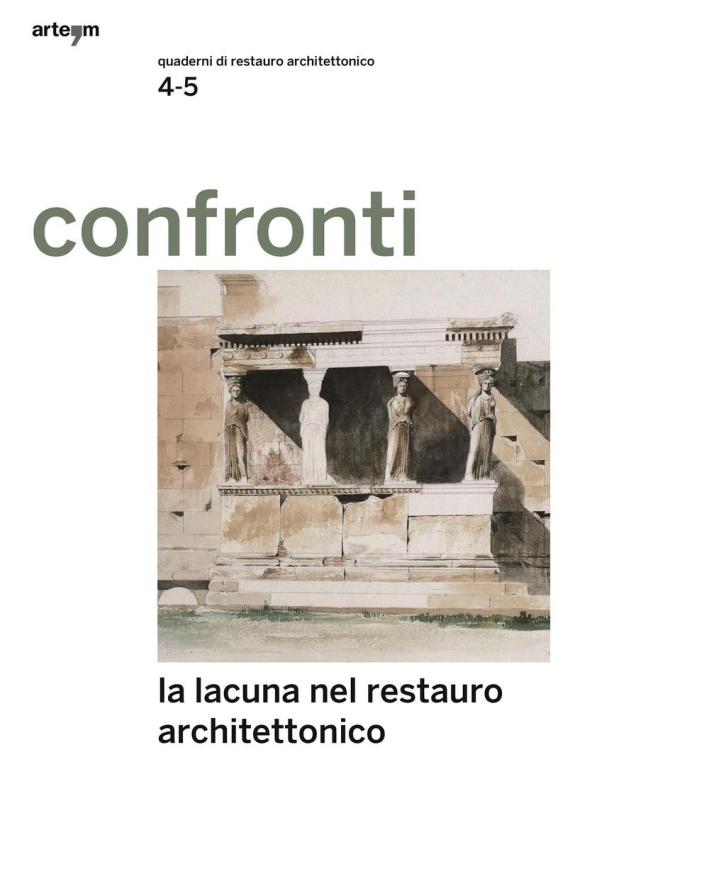 Confronti. Quaderni di Restauro Vol. 4-5, Giugno - Dicembre 2014. La Lacuna nel Restauro Architettonico