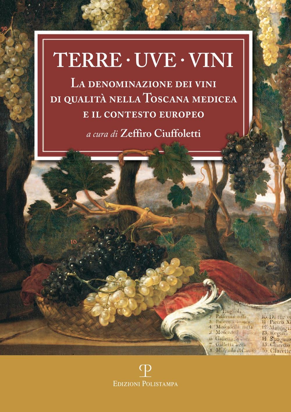 Terre, Uve, Vini. La Denominazione dei Vini di Qualità nella Toscana Medicea (1716) e il Contesto Europeo. A Tre Secoli dai Bandi di Cosimo III De Medici.