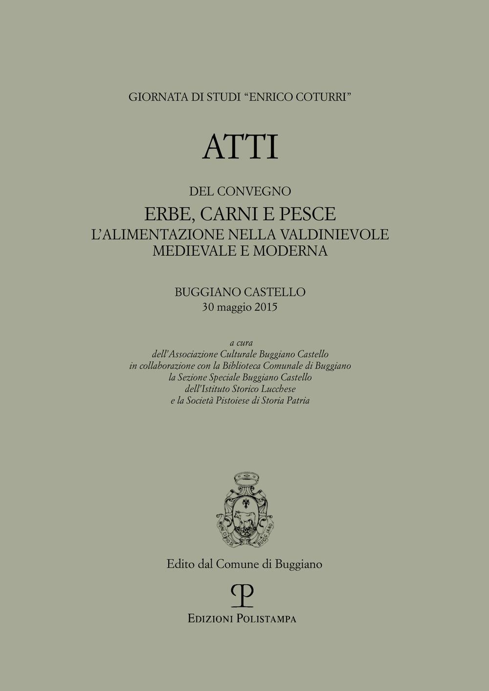 Atti del convegno Erbe, carni e pesce. L'alimentazione nella Valdinievole medievale e moderna. Buggiano Castello, 30 maggio 2015.