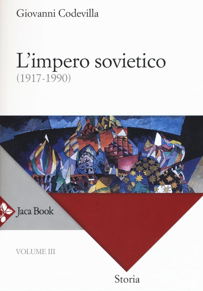 L'Impero Sovietico (1917-1990). Vol. III. Storia della Russia e dei Paesi Limitrofi Chiesa e Impero.