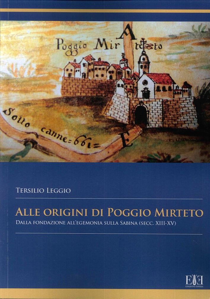Alle Origini di Poggio Mirteto. Dalla Fondazione all'Egemonia sulla Sabina (Secc. XIII-XV).