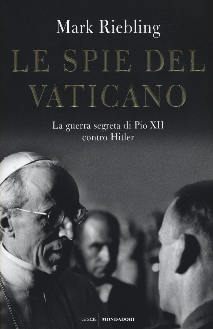 Le spie del Vaticano. La guerra segreta di Pio XII contro Hitler.