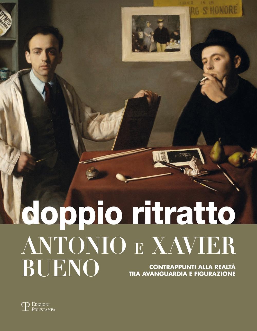 Doppio Ritratto. Antonio e Xavier Bueno. Contrappunti alla Realtà tra Avanguardia e Figurazione.