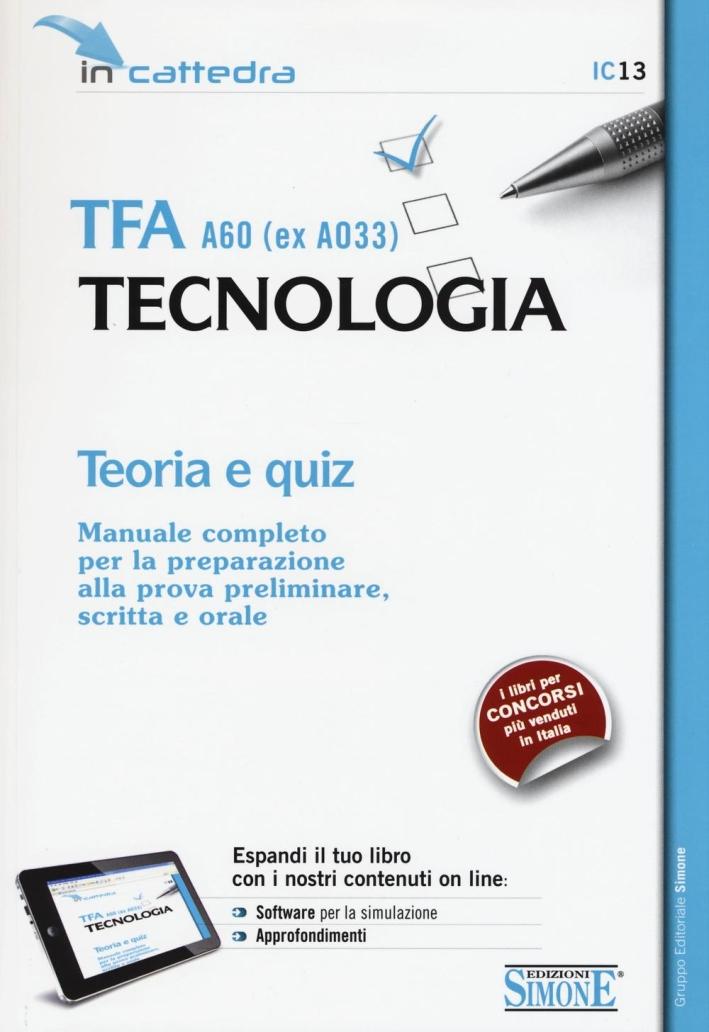 TFA A60 (ex A033). Tecnologia. Teoria e quiz. Manuale completo per la preparazione alla prova preliminare, scritta e orale. Con e-book. Con aggiornamento online.