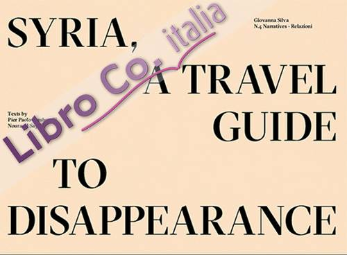 Giovanna Silva. Syria, a travel guide to disappearance.