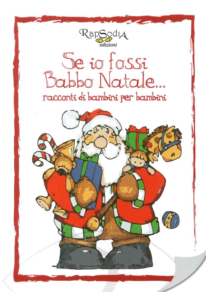 Se io Fossi Babbo Natale... Racconti di Bambini per Bambini.