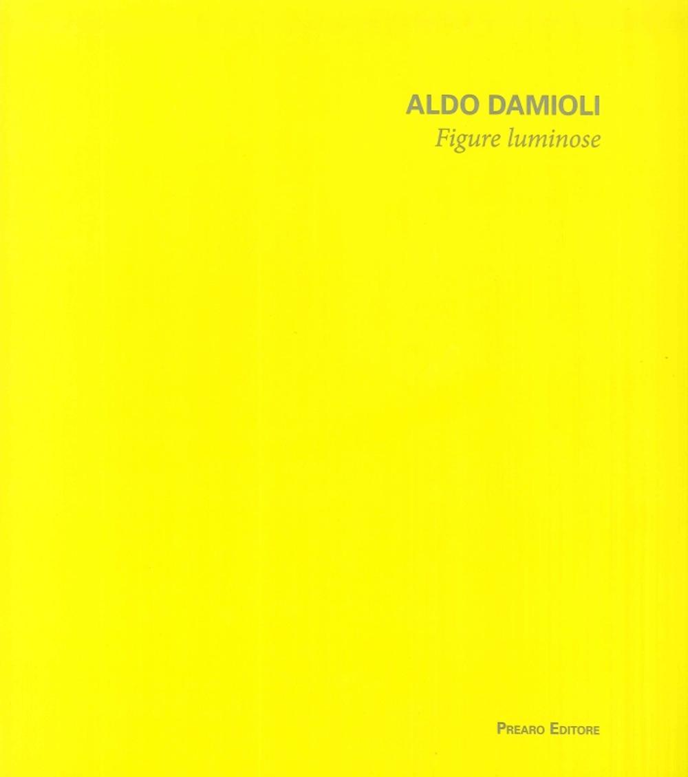 Aldo Damioli. Figure Luminose