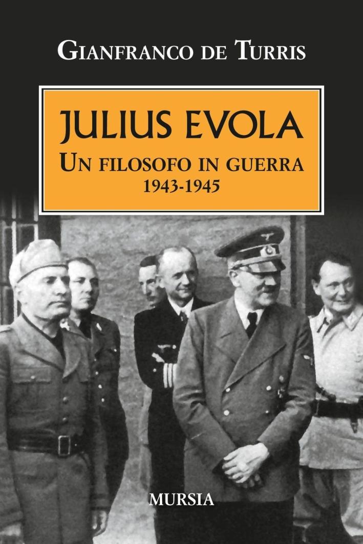 Julius Evola. Un filosofo in guerra 1943-1945.