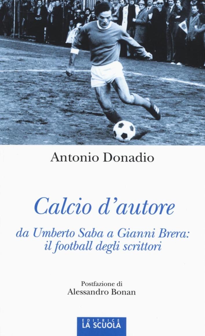 Calcio d'autore: da Umberto Saba a Gianni Brera: il football degli scrittori.
