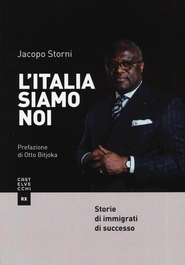 L'Italia siamo noi. Storie di immigrati di successo.