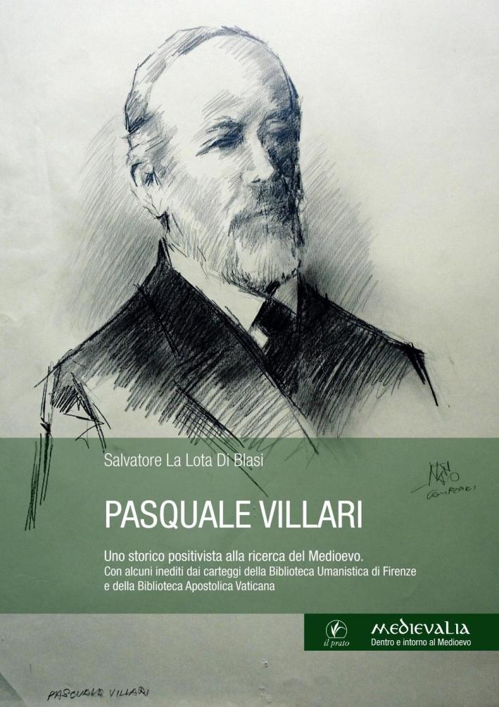 Pasquale Villari. Uno Storico Positivista alla Ricerca del Medioevo. Di.