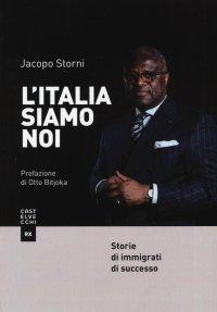 L'Italia siamo noi. Storie di immigrati di successo