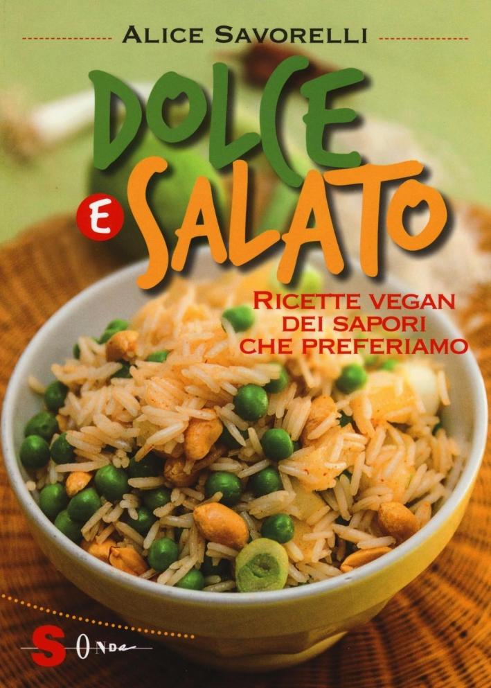 Dolce e salato. Ricette vegan dei sapori che preferiamo. Ediz. illustrata