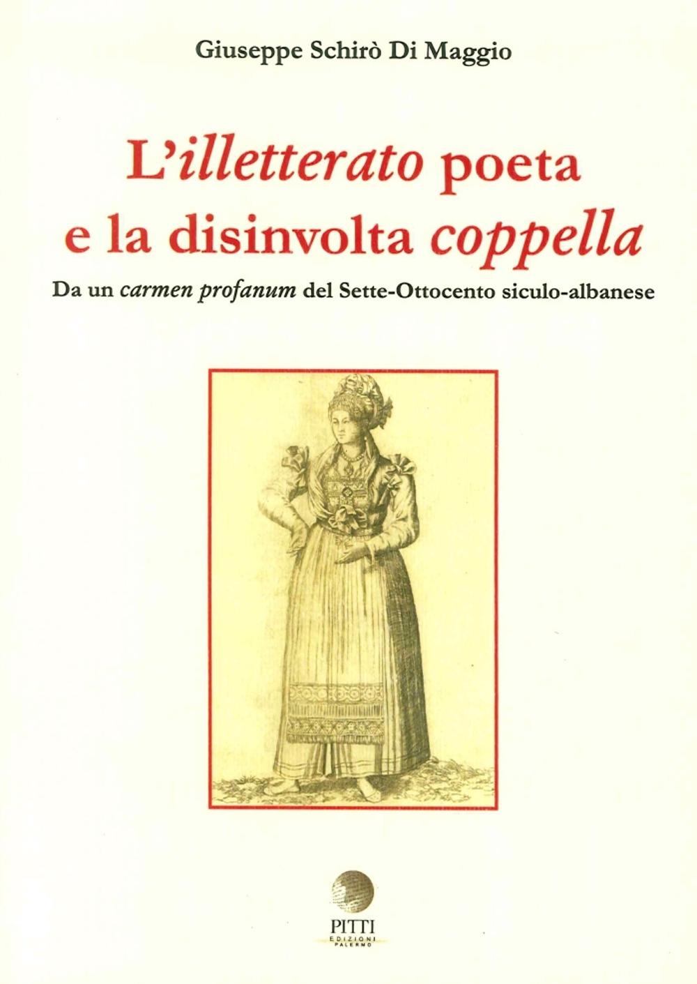 L'Illetterato Poeta e la Disinvolta Coppella. Da un Carmen Profanum del Sette-Ottocento Siculo-Albanese.
