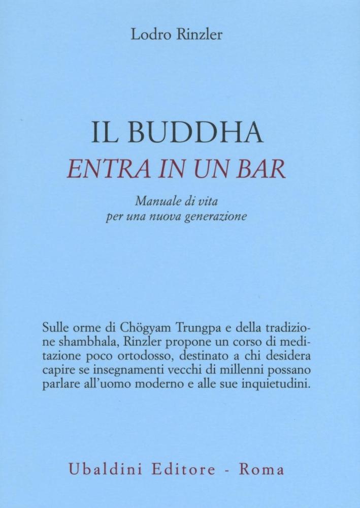 Il Buddha entra in un bar. Manuale di vita per una nuova generazione.