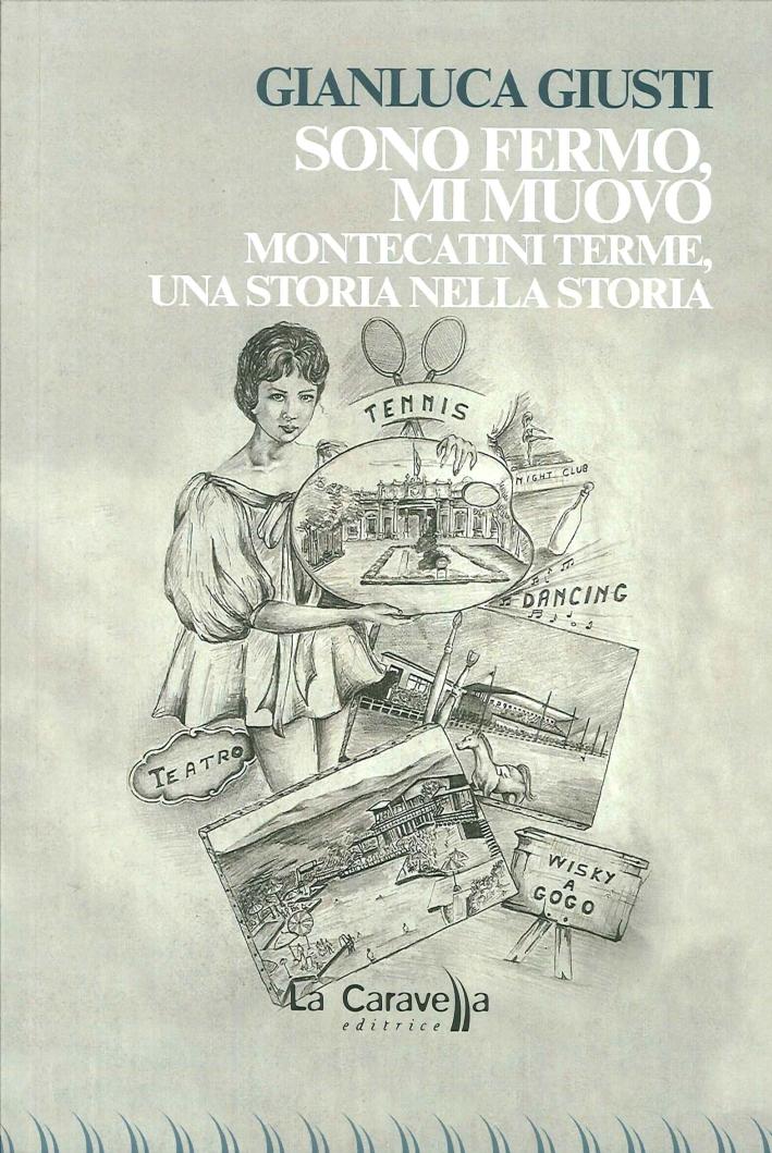 Sono Fermo, Mi Muovo. Montecatini Terme, una Storia nella Storia.